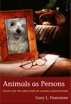 Animals as Persons: Essays on the Abolition of Animal Exploitation
