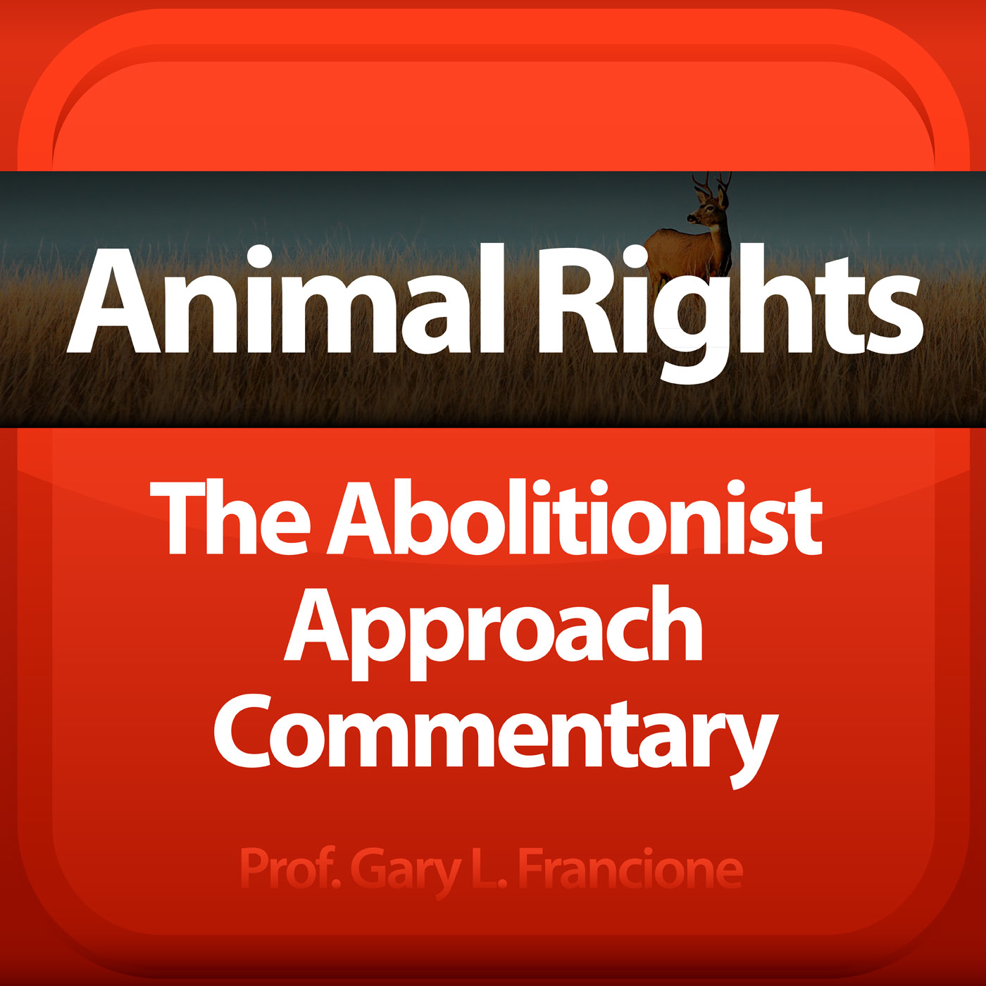 Animal Rights: The Abolitionist Approach Commentary